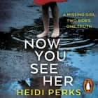 Now You See Her - The bestselling Richard & Judy favourite audiobook by Heidi Perks