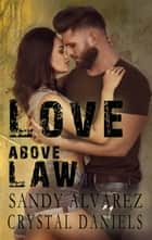 Love Above Law eBook by Sandy Alvarez, Crystal Daniels
