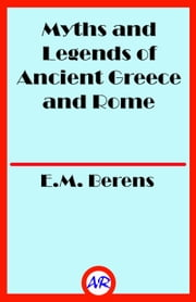 Myths and Legends of Ancient Greece and Rome (Illustrated) ebook by E.M. Berens