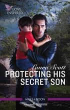 Protecting His Secret Son ebook by Laura Scott