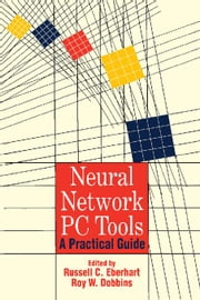Neural Network PC Tools: A Practical Guide ebook by Eberhart, Russell C.