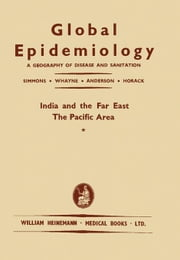 India and the Far East: A Geography of Disease and Sanitation ebook by Simmons, James Stevens