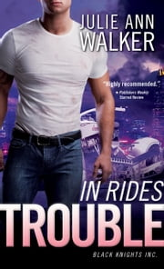 In Rides Trouble - Black Knights Inc. ebook by Julie Ann Walker