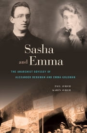 Sasha and Emma - The Anarchist Odyssey of Alexander Berkman and Emma Goldman ebook by Paul  Avrich,Karen Avrich