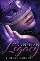 The Carnelian Legacy ebook by Cheryl L. Koevoet