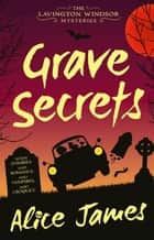 Grave Secrets ebook by Alice James