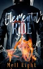 Elemental Ride ebook by Mell Eight