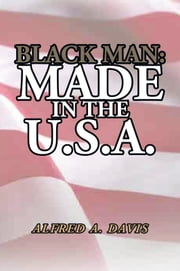 Black Man made in the U.S.A. ebook by ALFRED A. DAVIS