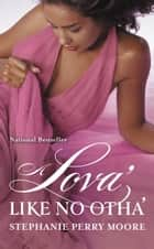 A Lova' Like No Otha' ebook by Stephanie Perry Moore