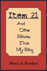 Item 21 And Other Stories From My Blog ebook by Bruce A. Borders