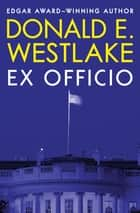 Ex Officio ebook by Donald E. Westlake