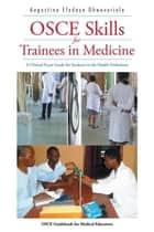 Osce Skills for Trainees in Medicine - A Clinical Exam Guide for Students in the Health Professions ebook by Augustine Efedaye Ohwovoriole