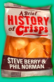 A Brief History of Crisps ebook by Steve Berry,Phil Norman