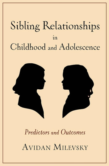 Sibling Relationships in Childhood and Adolescence - Predictors and Outcomes ebook by Avidan Milevsky