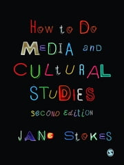 How to Do Media and Cultural Studies ebook by Dr Jane Stokes