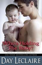 Who's Holding the Baby? (Book #1: The Salvatore Brothers - Luc) - Book #1: The Salvatore Brothers - Luc ebook by Day Leclaire