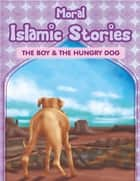 Moral Islamic Stories - The Boy & the Hungry Dog ebook by Portrait Publishing