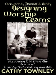 Designing Worship Teams ebook by Townley, Cathy