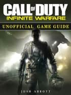 Call of Duty Infinite Warfare Unofficial Game Guide ebook by Josh Abbott