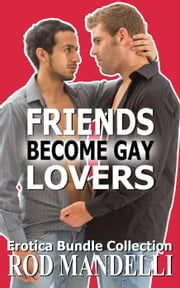Friends Become Gay Lovers Erotica Bundle Collection ebook by Rod Mandelli