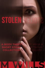 Stolen: A Body Theft Short Story Collection ebook by M Wills