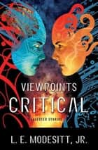 Viewpoints Critical - Selected Stories ebook by L. E. Modesitt Jr.
