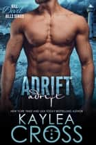 Adrift ebook by Kaylea Cross
