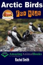 Arctic Birds For Kids ebook by Rachel Smith
