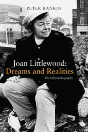 Joan Littlewood: Dreams and Realities: The Official Biography ebook by Peter Rankin
