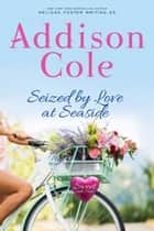 Seized by Love at Seaside ebook by Addison Cole