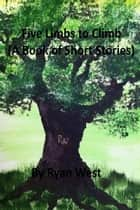 Five Limbs to Climb (A Book of Short Stories) ebook by Ryan West