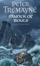 Master Of Souls - A chilling historical mystery of secrecy and danger ebook by Peter Tremayne