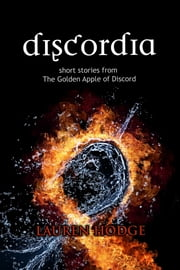 Discordia - Short Stories from The Golden Apple of Discord ebook by Lauren Hodge