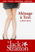 Ménage à Text ebook by Jack Stratton