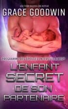 L'Enfant Secret de son Partenaire eBook by Grace Goodwin