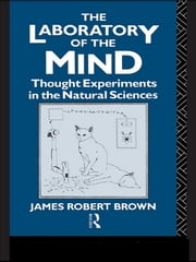 The Laboratory of the Mind - Thought Experiments in the Natural Sciences ebook by James Robert Brown