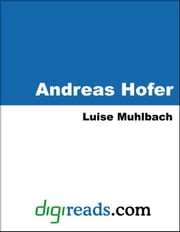 Andreas Hofer ebook by Muhlbach, Luise