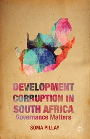 Development Corruption in South Africa - Governance Matters ebook by Soma Pillay