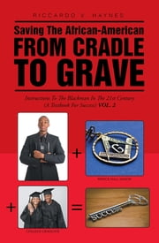 Saving the African-American from Cradle to Grave - Instructions to the Black Man in the 21st century (A Textbook for Success) ebook by Riccardo V. Haynes
