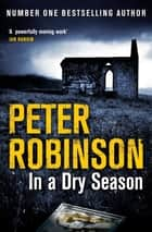 In a Dry Season: DCI Banks 10 ebook by Peter Robinson