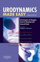 Urodynamics Made Easy ebook by Christopher R. Chapple,Scott A. MacDiarmid,Anand Patel