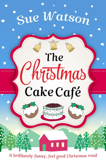 The Christmas Cake Cafe - A brilliantly funny feel good Christmas read ebook by Sue Watson