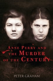 Anne Perry and the Murder of the Century ekitaplar by Peter Graham