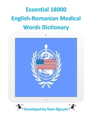 Essential 18000 English-Romanian Medical Words Dictionary ebook by Nam Nguyen