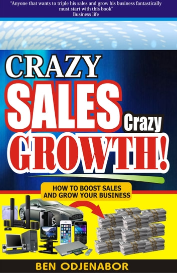Crazy Sales, Crazy Growth! ebook by Ben Odjenabor