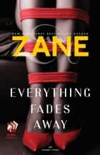 Everything Fades Away ebook by Zane