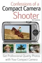 Confessions of a Compact Camera Shooter ebook by Rick Sammon