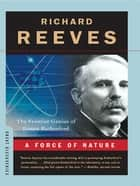 A Force of Nature: The Frontier Genius of Ernest Rutherford (Great Discoveries) ebook by Richard Reeves