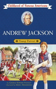 Andrew Jackson - Young Patriot ebook by George E. Stanley,Meryl Henderson