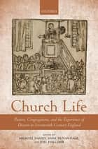 Church Life - Pastors, Congregations, and the Experience of Dissent in Seventeenth-Century England ebook by Michael Davies, Anne Dunan-Page, Joel Halcomb
